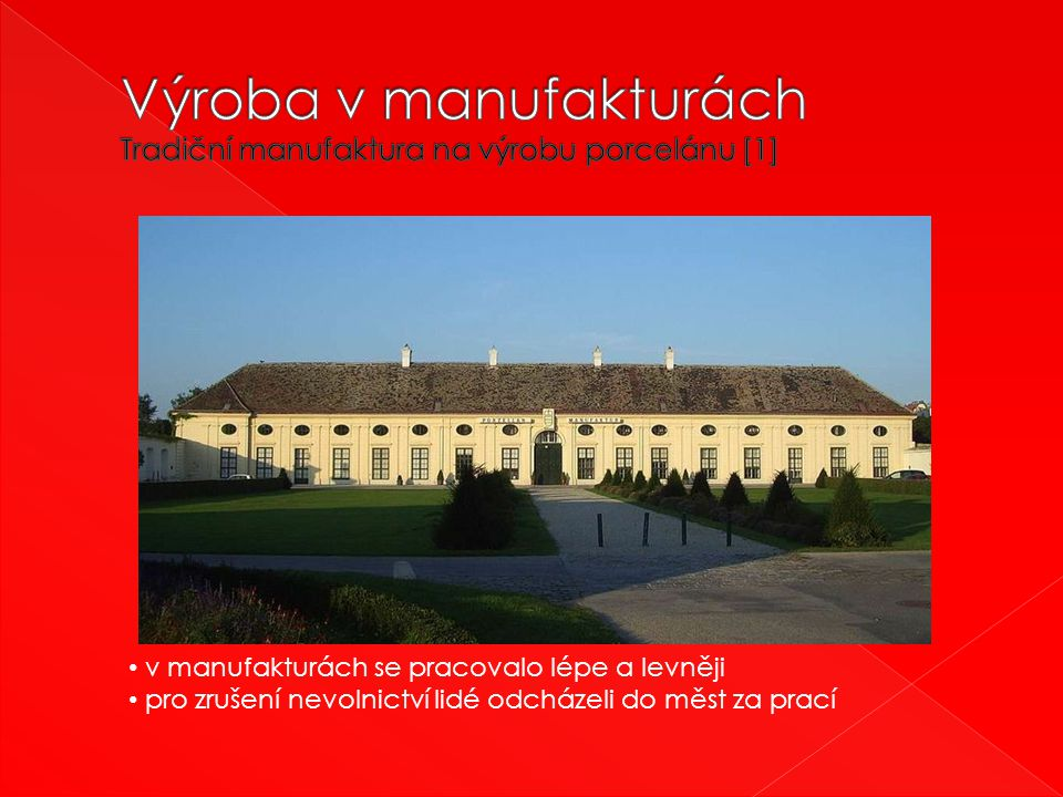 Výroba v manufakturách Tradiční manufaktura na výrobu porcelánu [1]